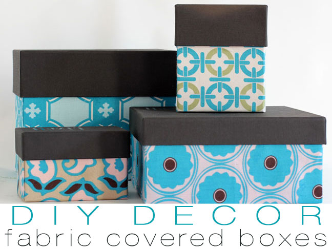 DIY Decor: Fabric Covered Storage Boxes