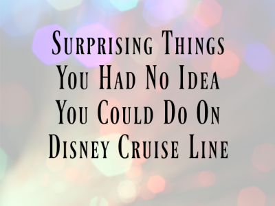 Surprising Things You Had No Idea You Could Do on Disney Cruise Line on @ItsMomtastic by @letmestart | family vacation tips and LOLs for mom and family
