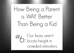 How Being a Parent is WAY Better Than Being a Kid