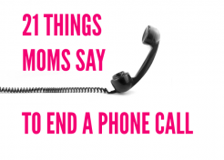 21 Things Moms Say to End a Phone Call