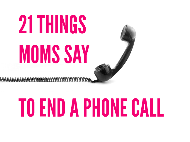 21 Things moms say to end a phone call via @ItsMomtastic is full of LOLs for moms by @letmestart | parenting humor you can relate to