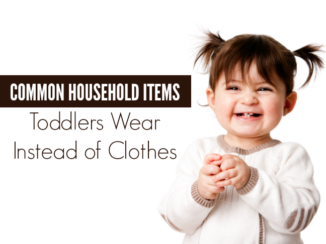 Common household items toddlers wear instead of clothes on @ItsMomtastic by @letmestart