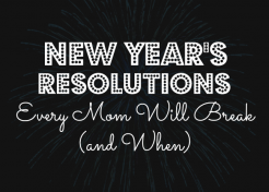 New Year's Resolutions Every Mom Will Break (& When)