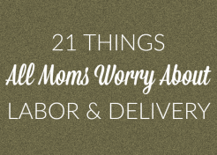 21 Things That Worry All Moms About Labor & Delivery
