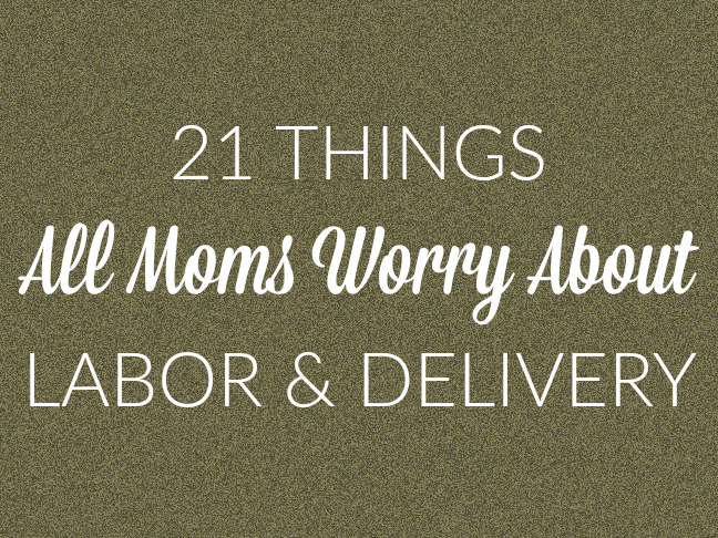 21 Things all moms worry about labor and delivery | Pregnancy humor and LOLs for moms on @ItsMomtastic by @letmestart