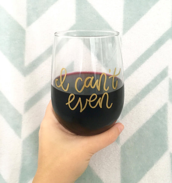 i can't even wine glass