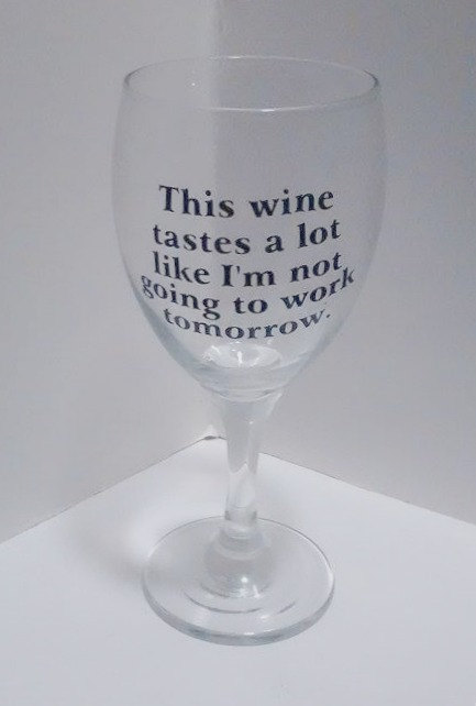 not going to work tomorrow wine glass