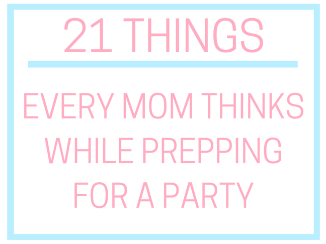21 Things Every Mom Thinks While Prepping for a Party on @ItsMomtastic by @letmestart | LOLs for mom and parenting humor you can relate to