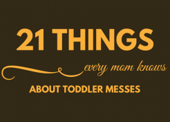 21 Things Every Mom Knows About Toddler Messes