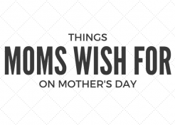 What Moms Really Want for Mother's Day (Seriously)