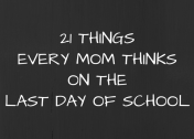 21 Things Every Mom Thinks on the Last Day of School