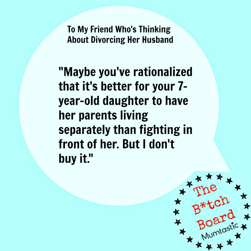 To my friend who is considering divorcing her husband