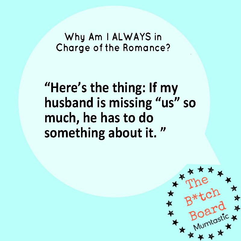 Bitch board - Why am I always in charge of the romance