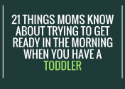 21 Things Moms Know About Getting Ready in the Morning When You Have a Toddler