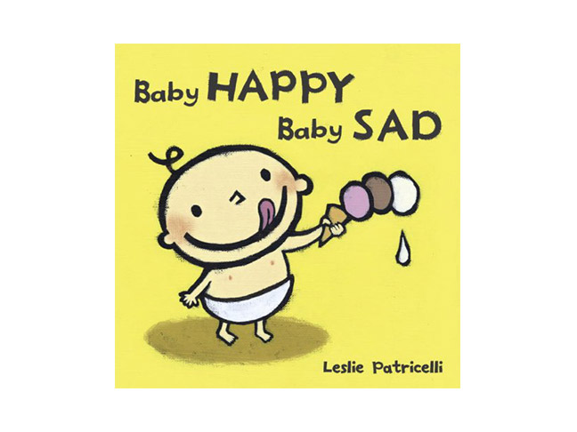 Baby Happy Baby Sad, by Leslie Patricelli
